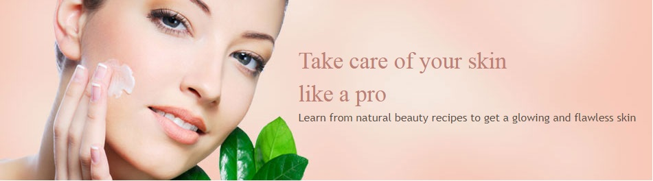 Natural Skin Care Tips, Natural Beauty Tips for Skin, Homemade Skin Care Tips