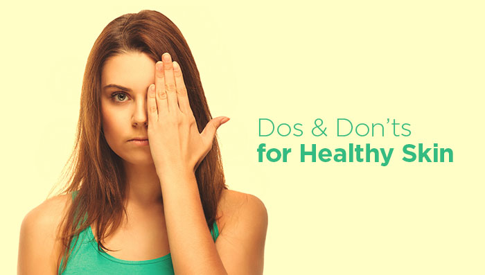 Dos and Donts for Healthy Skin