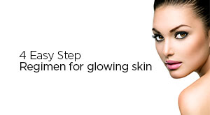 4 Easy Step Regimen For Glowing Skin