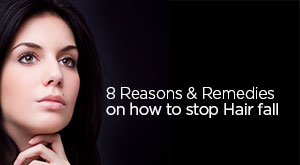8 Reasons of Hair Fall and Remedies on How to Stop Hair Fall